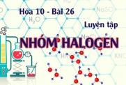 Luyện tập tính chất hóa học của nhóm halogen, hợp chất halogen và bài tập - hóa 10 bài 26